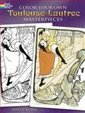 Color Your Own Toulouse-Lautrec Masterpieces, Henri de Toulouse-Lautrec, 0486447146