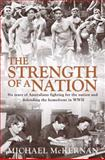 The Strength of a Nation : Six Years of Australians Fighting for the Nation and Defending the Homefront in World War II, McKernan, Michael, 174114714X