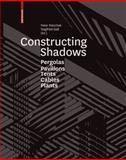 Constructing Shadows : Pergolas, Pavilions, Tents, Cables, and Plants, , 3034607148