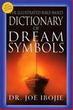 The Illustrated Bible-Based Dictionary of Dream Symbols, Joe Ibojie, 8889127147