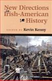 New Directions in Irish-American History, Kenny, Kevin, 0299187144