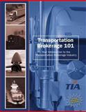Transportation Brokerage 101 : Your Introduction to the Transportation Brokerage Industry, Transportation Intermediaries Association Foundation Staff, 0757557147