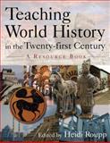 Teaching World History in the Twenty-First Century : A Resource Book, Heidi Roupp, 0765617145