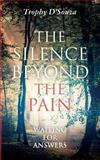 The Silence Beyond the Pain, Trophy D'Souza, 1490987142