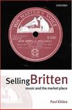 Selling Britten : Music and the Market Place, Kildea, Paul, 0198167156