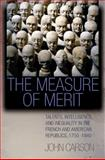 The Measure of Merit : Talents, Intelligence, and Inequality in the French and American Republics, 1750-1940, Carson, John, 0691017158