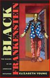 Black Frankenstein : The Making of an American Metaphor, Young, Elizabeth, 0814797156