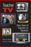 Teacher TV : Sixty Years of Teachers on Television, Dalton, Mary M. and Linder, Laura R., 0820497150