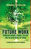 Future Work (Expanded and Updated) : Changing Organisational Culture for the New World of Work, Maitland, Alison and Thomson, Peter, 1137367156