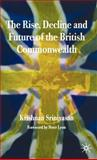 The Rise, Decline and Future of the British Commonwealth, Srinivasan, Krishnan, 1403987157