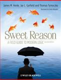 Sweet Reason : A Field Guide to Modern Logic, Henle, James M. and Garfield, 1444337157