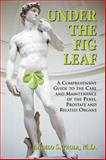 Under the Fig Leaf : A Comprehensive Guide to the Care and Maintenance of the Penis, Prostate and Related Organs, Paola, Angelo S., 1885987153