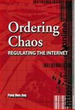 Ordering Chaos : Regulating the Internet, Ang, Peng Hwa, 9812437150