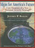 Ideas for America's Future : Core Elements of a New National Security Strategy, Jeffrey P. Bialos, 098018715X