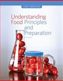 Understanding Food : Principles and Preparation, Brown, Amy Christine, 1133607152
