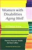 Women and Disabilities Aging Well : A Global View, Walsh, Patricia Noonan and LeRoy, Barbara, 1557667152
