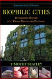 Biophilic Cities : Integrating Nature into Urban Design and Planning, Beatley, Timothy, 1597267155