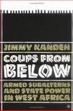 Coups from Below : Armed Subalterns and State Power in West Africa, Kandeh, Jimmy D. and Kandeh, Jimmy, 1403967156