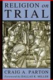Religion on Trial, Craig A. Parton, 155635715X