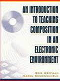 An Introduction to Teaching Composition in an Electronic Environment, Hoffman, Eric and Scheidenhelm, Carol, 0205297153