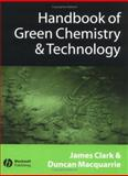 Handbook of Green Chemistry and Technology, Clark, James H., 0632057157