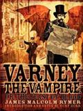 Varney the Vampire; or, the Feast of Blood, James Malcolm Rymer, 0979587158