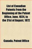 List of Canadian Patents from the Beginning of the Patent Office, June, 1824, to the 31st of August 1872, Canada. Patent Office, 1153007150