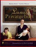 Luxus Privatgeburt - Hausgeburten in Wort und Bild, Martina Eirich and Caroline Oblasser, 3902647159