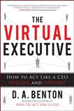The Virtual Executive : How to Act Like a CEO Online and Offline, Benton, D. A., 0071787151