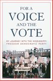 For a Voice and the Vote : My Journey with the Mississippi Freedom Democratic Party, Todd, Lisa Anderson, 0813147158