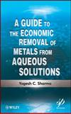 A Guide to the Economic Removal of Metals from Aqueous Solutions, Sharma, Yogesh C., 1118137159