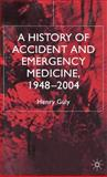 A History of Accident and Emergency Medicine, 1948-2004, Guly, Henry, 1403947155