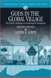 Gods in the Global Village : The World's Religions in Sociological Perspective, Kurtz, Lester R., 1412927153