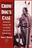 Crow Dog's Case : American Indian Sovereignty, Tribal Law, and United States Law in the Nineteenth Century, Harring, Sidney L., 0521467152