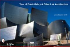 Tour of Frank Gehry and Other L. A. Architecture, Laura Massino Smith, 0764327151