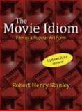 The Movie Idiom : Film as a Popular Art Form, Stanley, Robert Henry, 1577667158