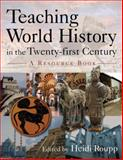 Teaching World History in the Twenty-First Century : A Resource Book, Roupp, Heidi, 0765617153