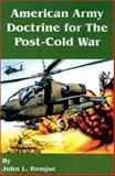 American Army Doctrine for the Post-Cold War, John L. Romjue, 0898757150