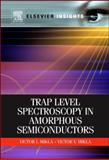 Trap Level Spectroscopy in Amorphous Semiconductors, Mikla, Victor I. and Mikla, Victor V., 012384715X