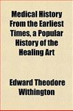 Medical History from the Earliest Times, a Popular History of the Healing Art, Edward Theodore Withington, 1152147153