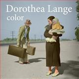 Dorothea Lange Color, Neil Scott-Petrie, 1495477150