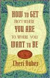 How to Get from Where You Are to Where You Want to Be, Cheri Huber, 1561707155