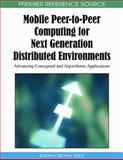 Mobile Peer-to-Peer Computing for Next Generation Distributed Environments : Advancing Conceptual and Algorithmic Applications, Seet, Boon-Chong, 1605667153