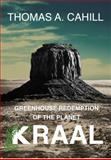 Greenhouse Redemption of the Planet Kraal, Thomas A. Cahill, 1937317153