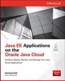 Java EE Applications on the Oracle Java Cloud: Develop, Deploy, Monitor, and Manage Your Java Cloud Applications, Oak, Harshad, 0071817158