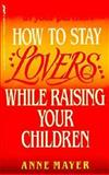 How to Stay Lovers While Raising Your Children, Anne Mayer, 0312927150