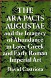 The Ara Pacis Augustae and the Imagery of Abundance in Later Greek and Early Roman Imperial Art 9780691037158
