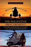 The Politics of Procurement : Military Acquisitions in Canada and the Sea King Helicopter, Plamondon, Aaron, 0774817151