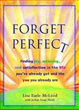 Forget Perfect, JoAnn Swan Neely and Lisa Earle McLeod, 039952715X