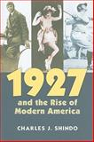 1927 and the Rise of Modern America, Shindo, Charles J., 0700617159